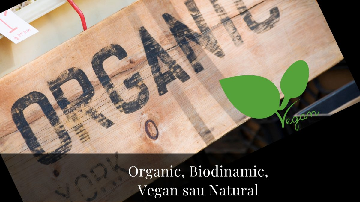 Organic, Biodinamic, Vegan sau Natural? Care este diferența? Ce alegem?